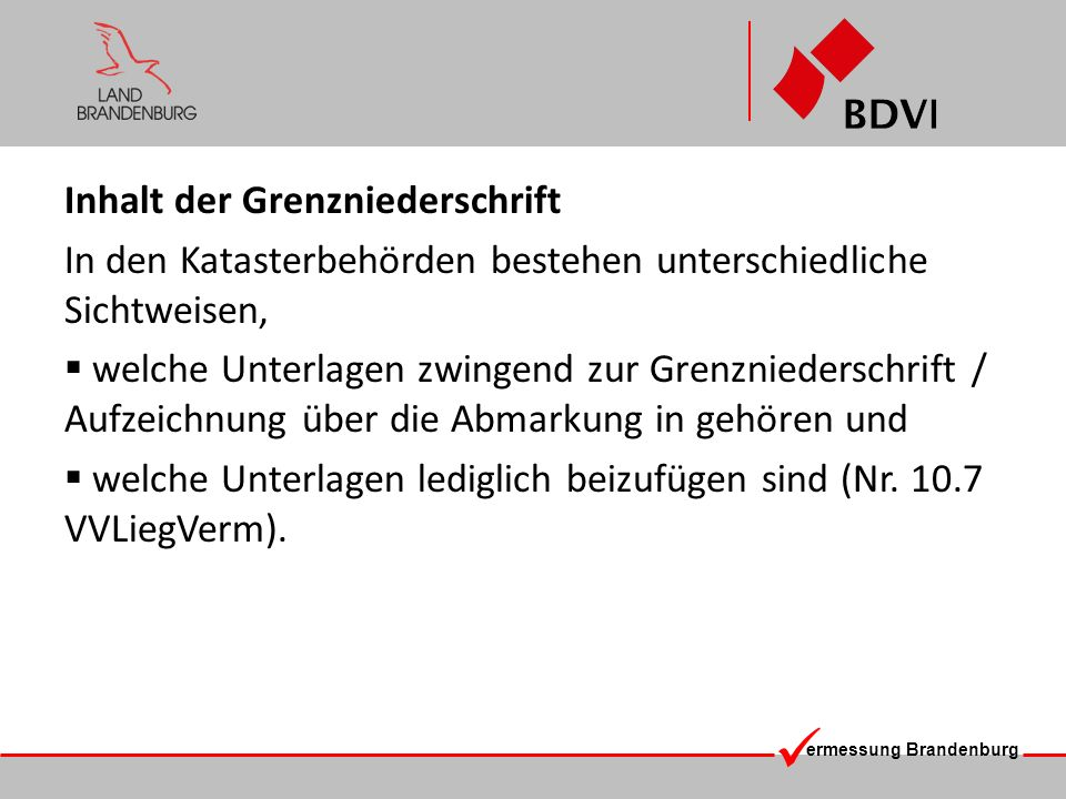 ermessung Brandenburg Inhalt der Grenzniederschrift In den Katasterbehörden bestehen unterschiedliche Sichtweisen, welche Unterlagen zwingend zur Gren