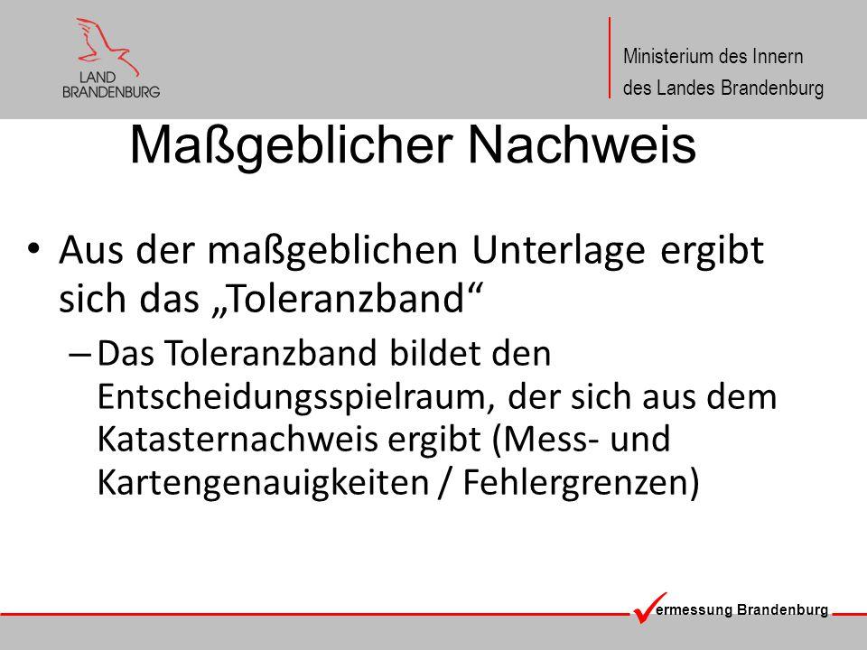 ermessung Brandenburg Ministerium des Innern des Landes Brandenburg Maßgeblicher Nachweis Die vermeintlich maßgebliche Unterlage wird als fehlerbehaftet erkannt – Führt zum Versagen der maßgeblichen Unterlage