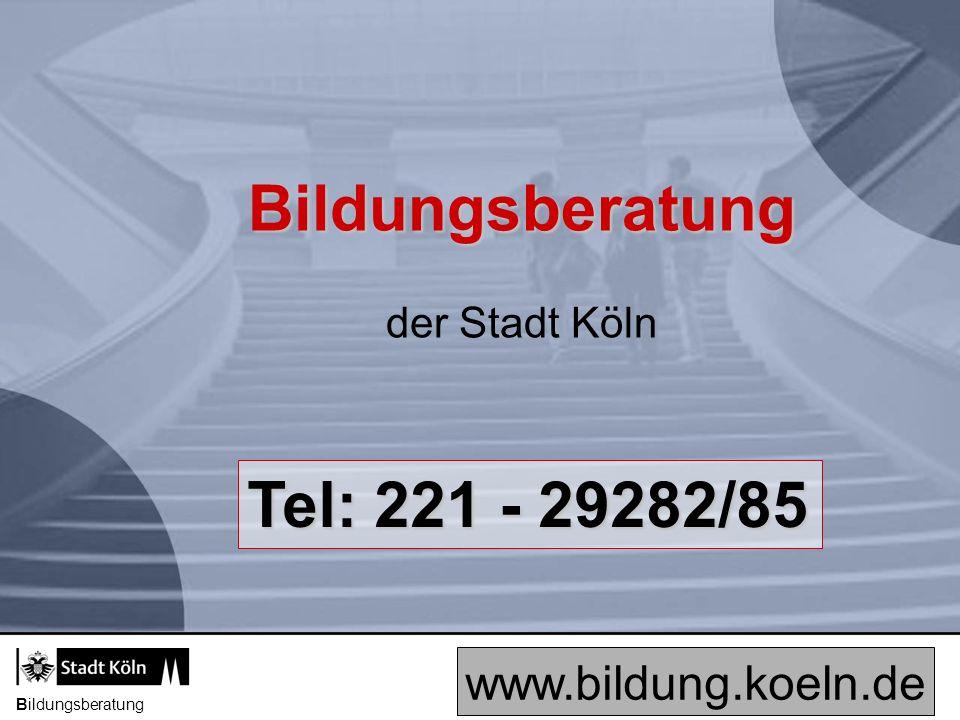 Bildungsberatung Bildungsberatung der Stadt Köln Tel: 221 - 29282/85 www.bildung.koeln.de