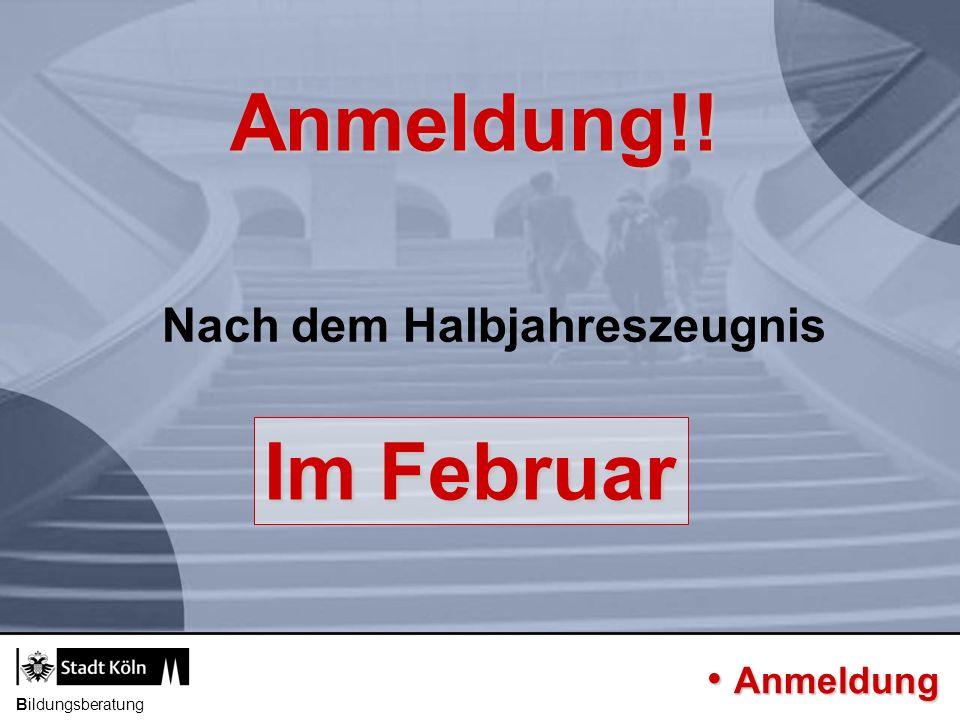 Bildungsberatung Anmeldung!! Nach dem Halbjahreszeugnis Im Februar Anmeldung Anmeldung