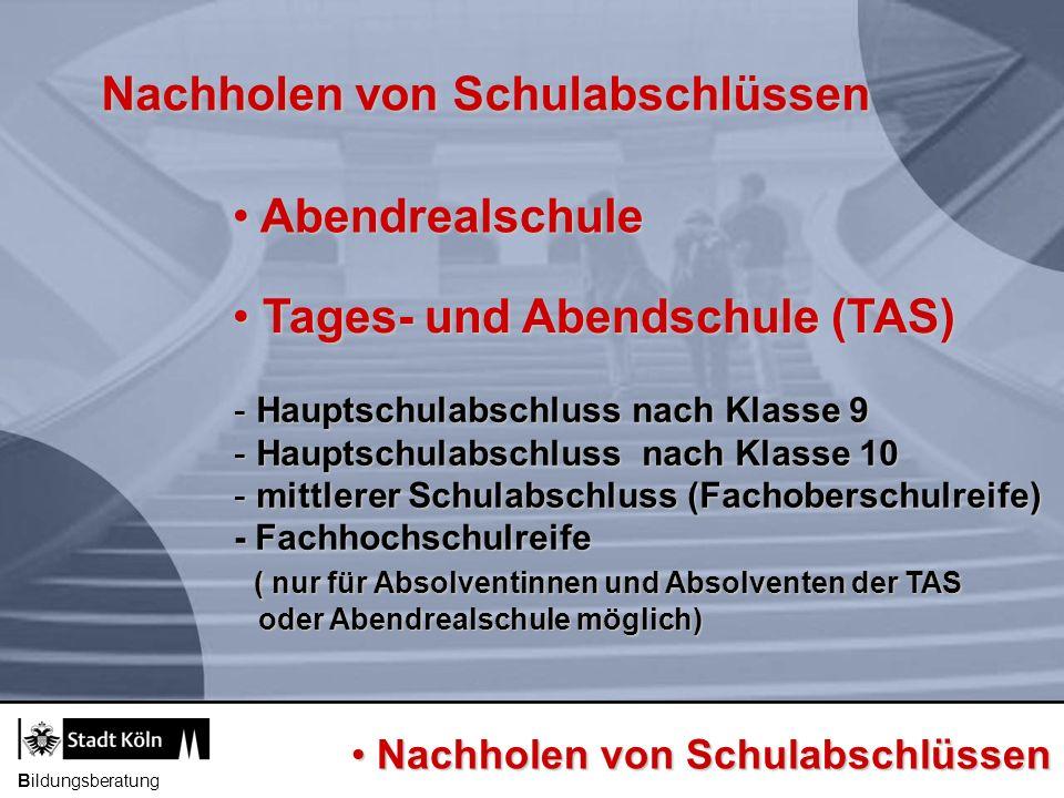 Bildungsberatung Nachholen von Schulabschlüssen Abendrealschule Abendrealschule Tages- und Abendschule (TAS) Tages- und Abendschule (TAS) - Hauptschul