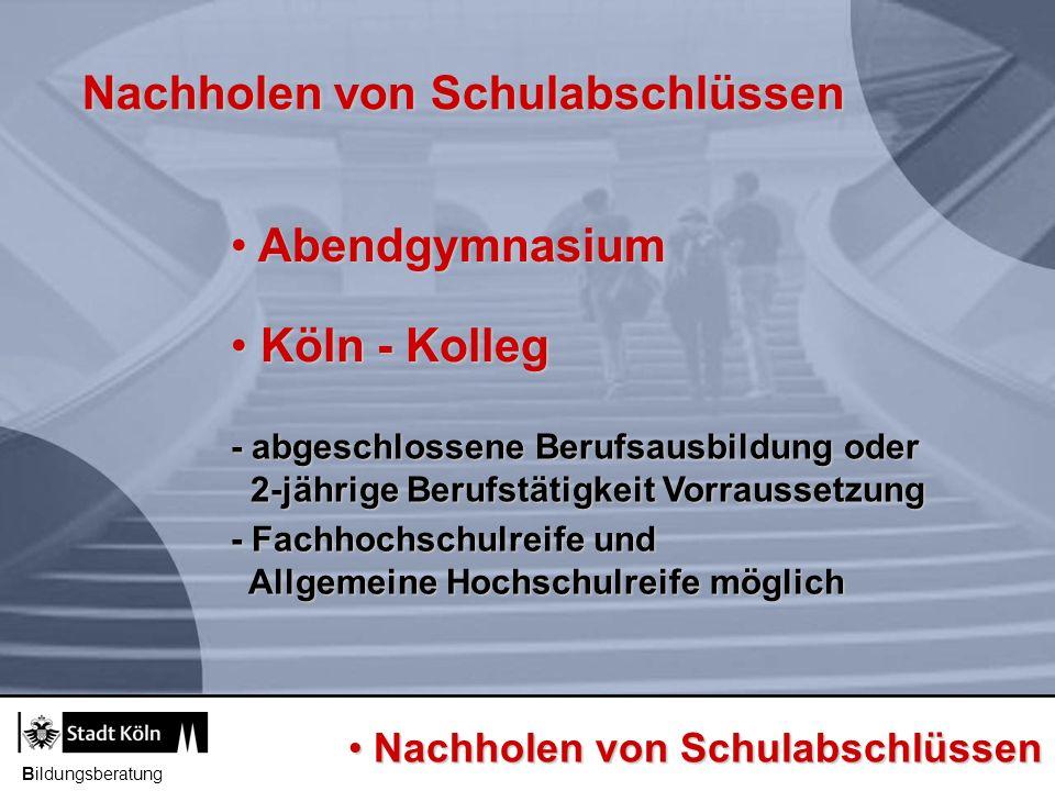 Bildungsberatung Weitere Informationen www.bildung.koeln.de - Schule - Berufswahl - Ausbildung und Studium - Fort- und Weiterbildung www.bildung.koeln.de