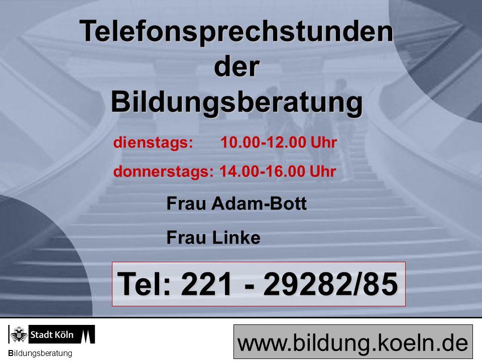 Bildungsberatung TelefonsprechstundenderBildungsberatung dienstags: 10.00-12.00 Uhr donnerstags: 14.00-16.00 Uhr Tel: 221 - 29282/85 www.bildung.koeln.de Frau Adam-Bott Frau Linke