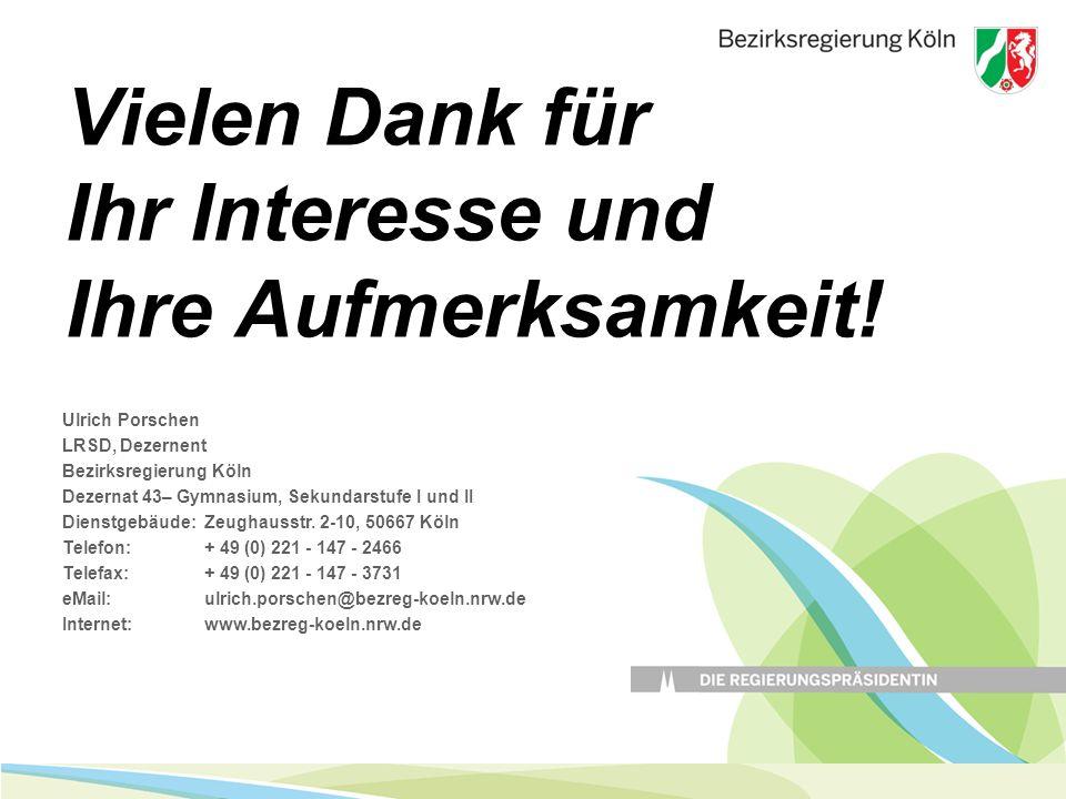 Ulrich Porschen LRSD, Dezernent Bezirksregierung Köln Dezernat 43– Gymnasium, Sekundarstufe I und II Dienstgebäude: Zeughausstr.