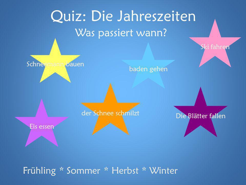 Quiz: Die Jahreszeiten Was passiert wann? Frühling * Sommer * Herbst * Winter Schneemann bauen baden gehen Die Blätter fallen Ski fahren der Schnee sc