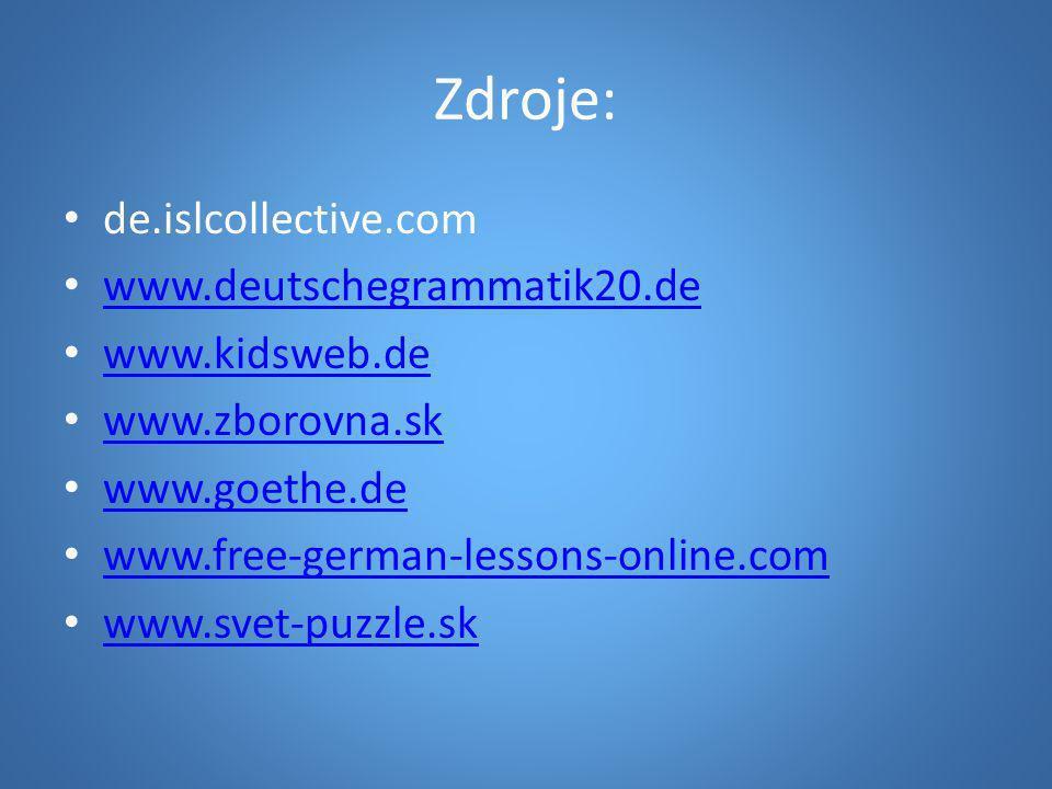 Zdroje: de.islcollective.com www.deutschegrammatik20.de www.kidsweb.de www.zborovna.sk www.goethe.de www.free-german-lessons-online.com www.svet-puzzl