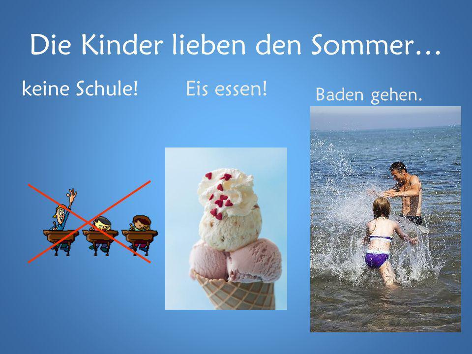 Die Kinder lieben den Sommer… keine Schule!Eis essen! Baden gehen.