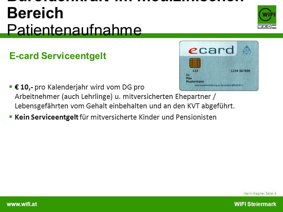 www.wifi.atWIFI Steiermark Bürofachkraft im medizinischen Bereich Patientenaufnahme Karin Wagner, Seite 9 E-card Serviceentgelt 10,- pro Kalenderjahr