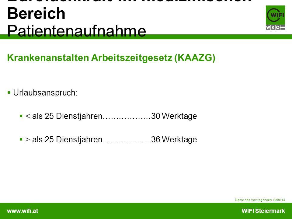 www.wifi.atWIFI Steiermark Bürofachkraft im medizinischen Bereich Patientenaufnahme Krankenanstalten Arbeitszeitgesetz (KAAZG) Urlaubsanspruch: < als
