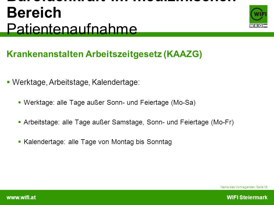 www.wifi.atWIFI Steiermark Bürofachkraft im medizinischen Bereich Patientenaufnahme Krankenanstalten Arbeitszeitgesetz (KAAZG) Werktage, Arbeitstage,