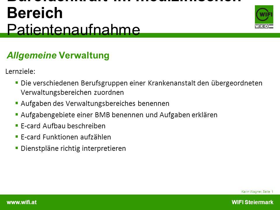 www.wifi.atWIFI Steiermark Bürofachkraft im medizinischen Bereich Patientenaufnahme Karin Wagner, Seite 1 Allgemeine Verwaltung Lernziele: Die verschi