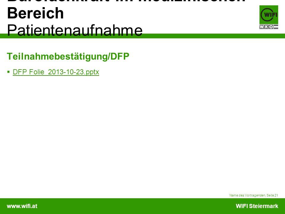 www.wifi.atWIFI Steiermark Bürofachkraft im medizinischen Bereich Patientenaufnahme Teilnahmebestätigung/DFP DFP Folie_2013-10-23.pptx Name des Vortra
