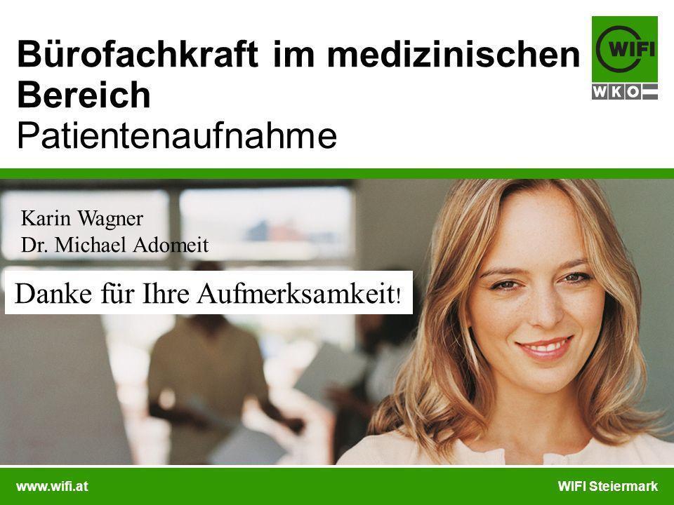 www.wifi.atWIFI Steiermark Bürofachkraft im medizinischen Bereich Patientenaufnahme Karin Wagner Dr. Michael Adomeit Danke für Ihre Aufmerksamkeit !