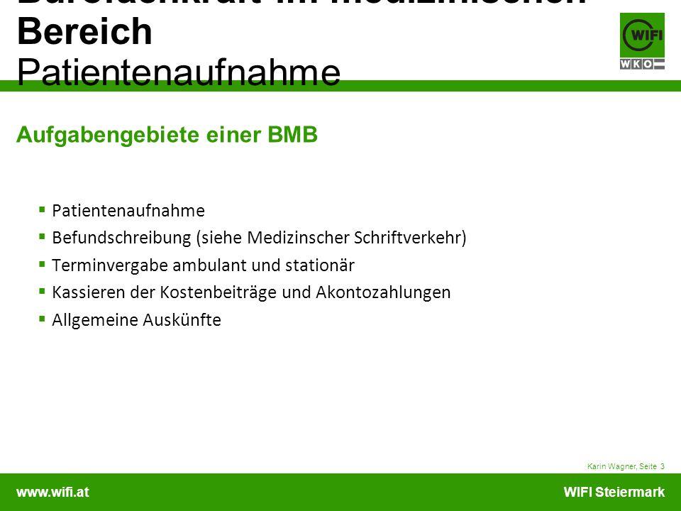 www.wifi.atWIFI Steiermark Bürofachkraft im medizinischen Bereich Patientenaufnahme Karin Wagner, Seite 4 Aufgabengebiete einer BMB/Abteilungssekretärin Organisation von ärztlichen Fortbildungsveranstaltungen inklusive der Vorbereitungsarbeiten Ausstellen von Teilnahmebestätigungen Ausstellen von Famulaturbestätigungen (s.