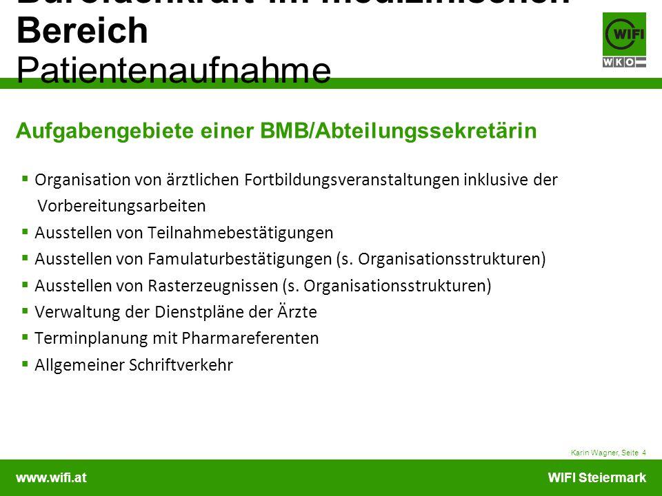 www.wifi.atWIFI Steiermark Bürofachkraft im medizinischen Bereich Patientenaufnahme Karin Wagner, Seite 4 Aufgabengebiete einer BMB/Abteilungssekretär