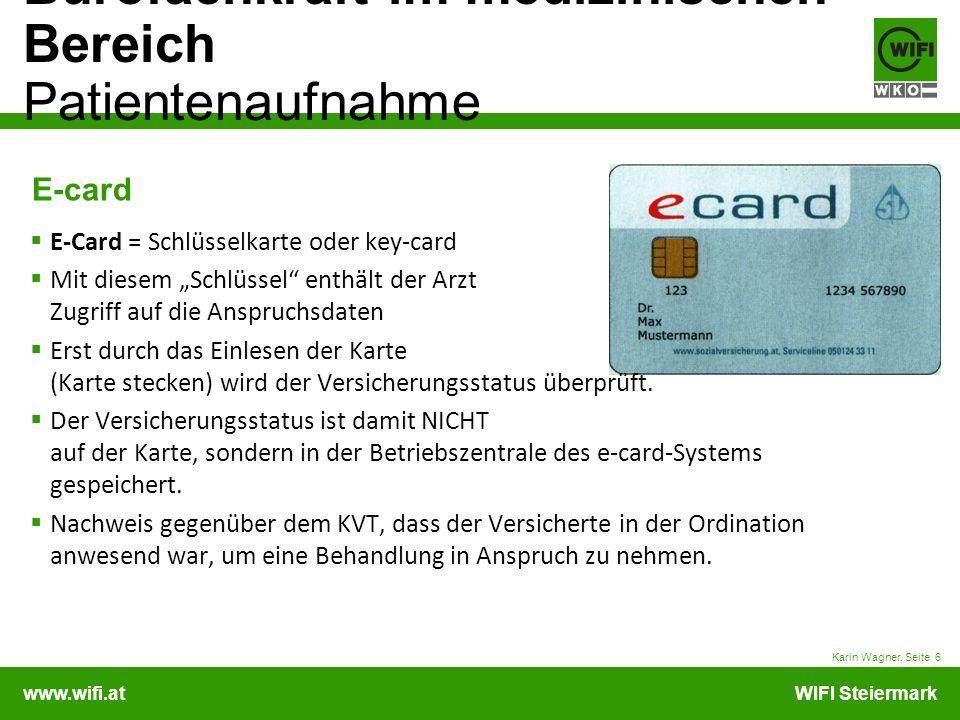 www.wifi.atWIFI Steiermark Bürofachkraft im medizinischen Bereich Patientenaufnahme Karin Wagner, Seite 6 E-card E-Card = Schlüsselkarte oder key-card