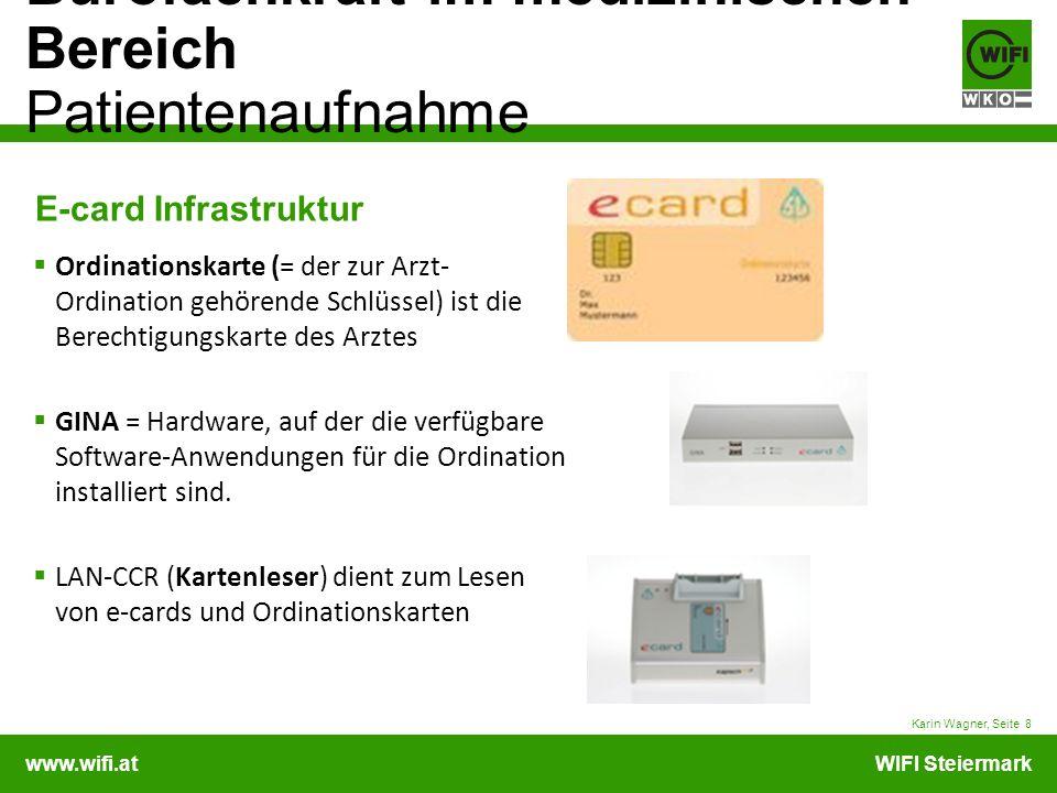 www.wifi.atWIFI Steiermark Bürofachkraft im medizinischen Bereich Patientenaufnahme Karin Wagner, Seite 8 E-card Infrastruktur Ordinationskarte (= der