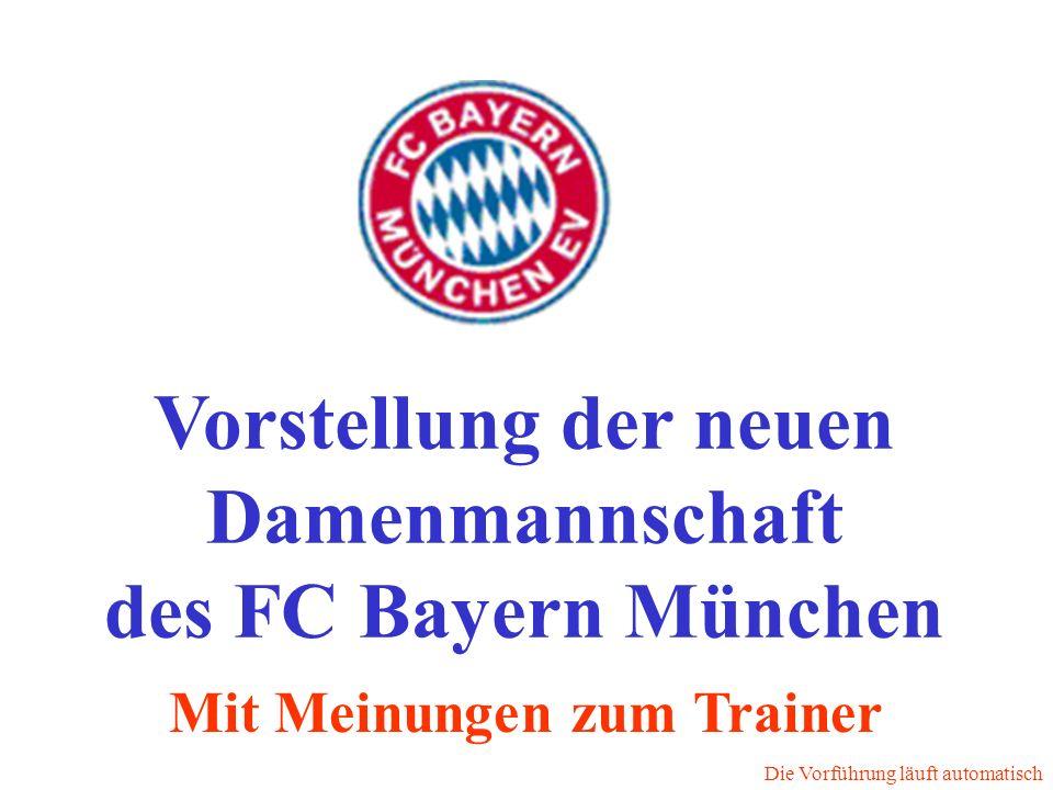 Vorstellung der neuen Damenmannschaft des FC Bayern München Die Vorführung läuft automatisch Mit Meinungen zum Trainer