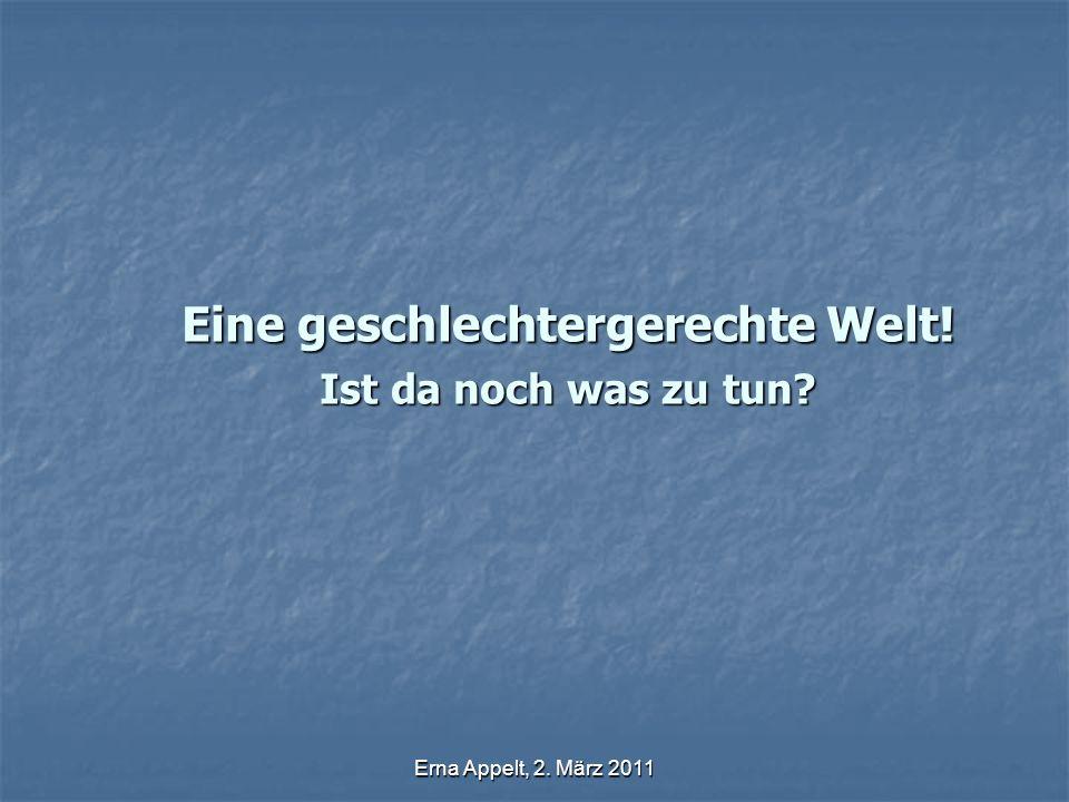 Erna Appelt, 2. März 2011 Eine geschlechtergerechte Welt! Ist da noch was zu tun?
