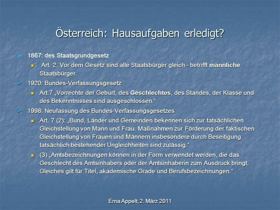 Erna Appelt, 2. März 2011 Österreich: Hausaufgaben erledigt? 1867: des Staatsgrundgesetz Art. 2. Vor dem Gesetz sind alle Staatsbürger gleich - betrif