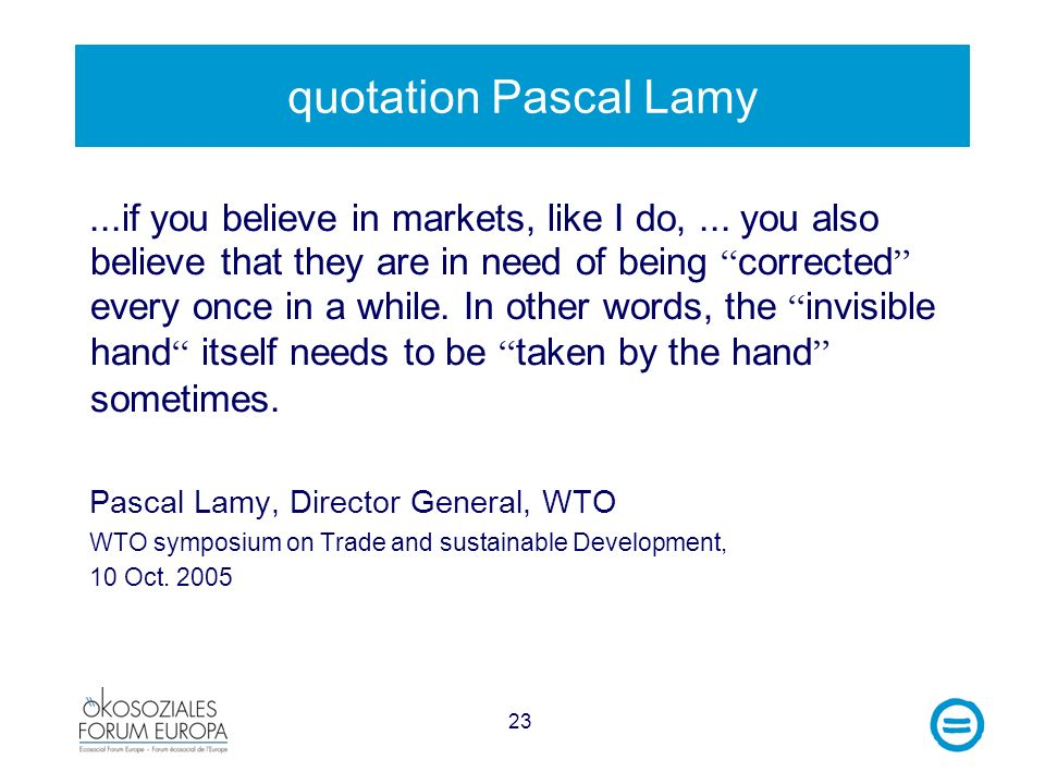 23 quotation Pascal Lamy...if you believe in markets, like I do,...