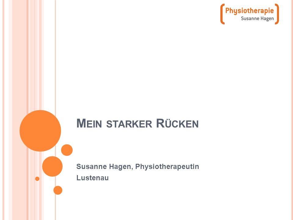 M EIN STARKER R ÜCKEN Susanne Hagen, Physiotherapeutin Lustenau