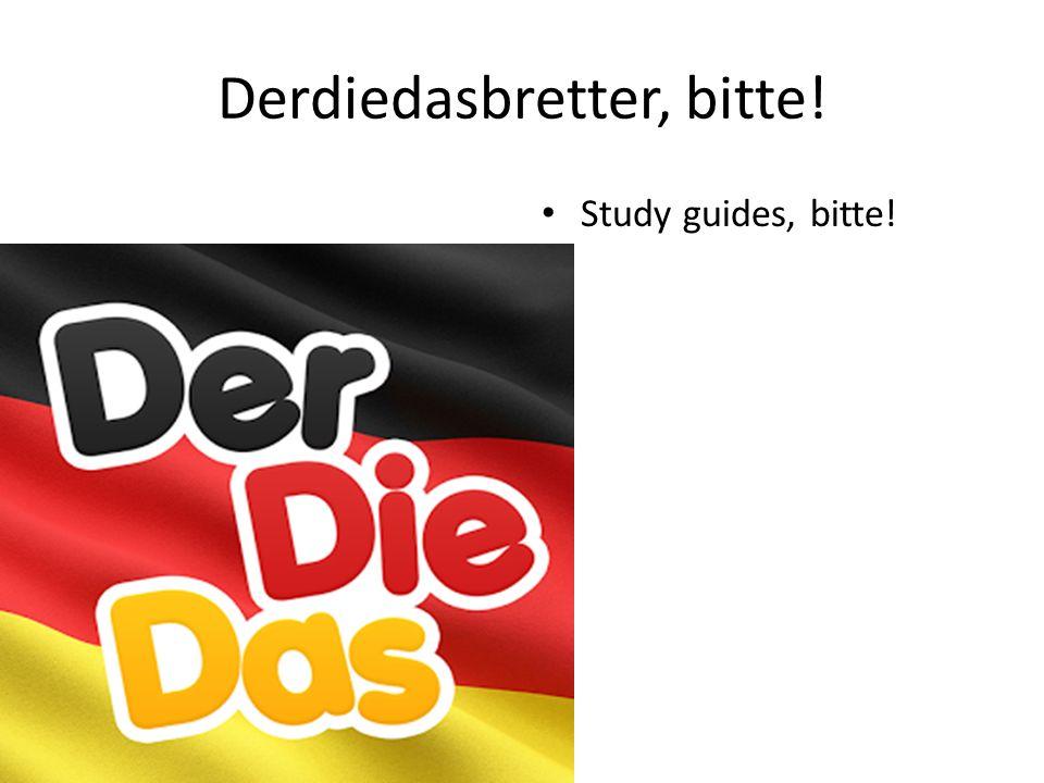 Derdiedasbretter, bitte! Study guides, bitte!
