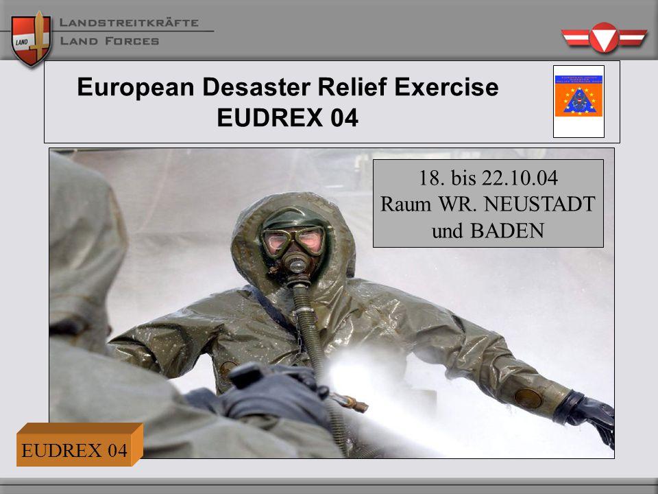 European Desaster Relief Exercise EUDREX 04 18. bis 22.10.04 Raum WR. NEUSTADT und BADEN EUDREX 04