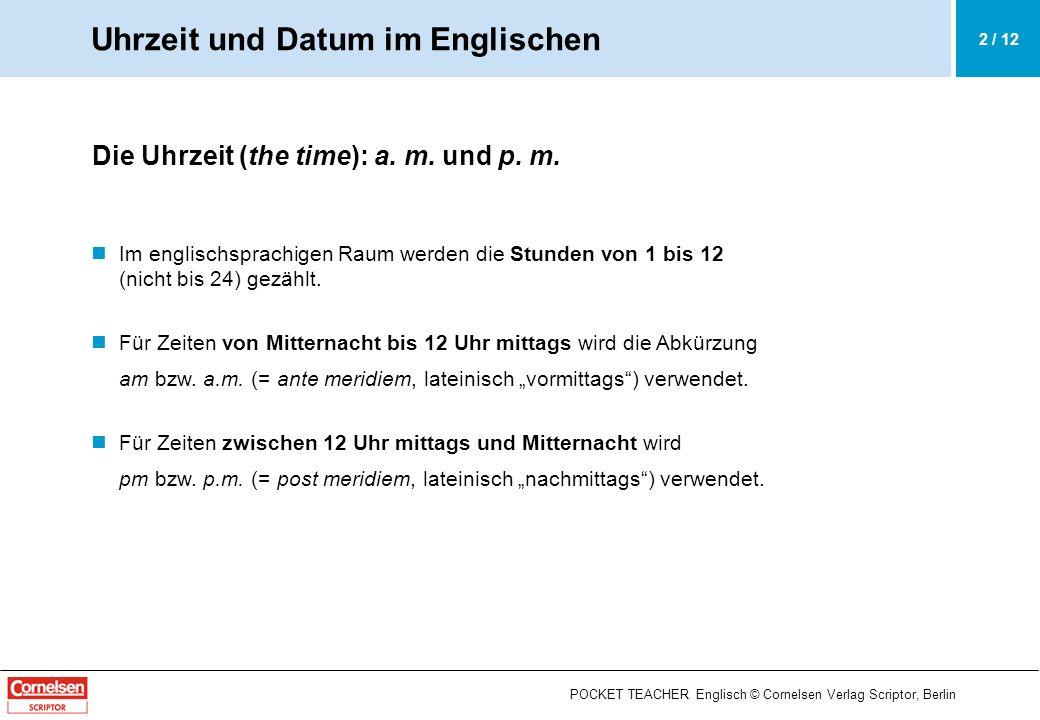 POCKET TEACHER Englisch © Cornelsen Verlag Scriptor, Berlin o clock Häufig wird bei vollen Stunden o clock gesagt (= of the clock).