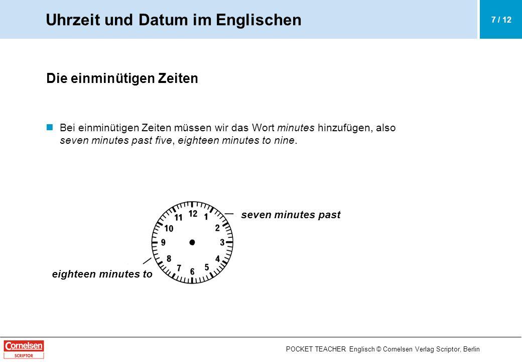 POCKET TEACHER Englisch © Cornelsen Verlag Scriptor, Berlin Reine Zahlenangaben BEACHTE Heutzutage wird die Zeit zunehmend in reinen Zahlen angegeben.