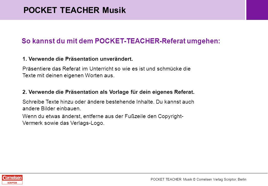 POCKET TEACHER Musik © Cornelsen Verlag Scriptor, Berlin POCKET TEACHER Musik So kannst du mit dem POCKET-TEACHER-Referat umgehen: 1. Verwende die Prä