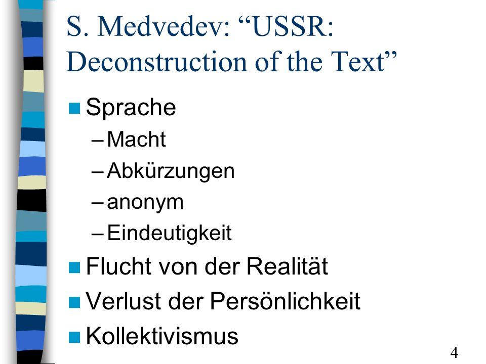 S. Medvedev: USSR: Deconstruction of the Text Sprache –Macht –Abkürzungen –anonym –Eindeutigkeit Flucht von der Realität Verlust der Persönlichkeit Ko