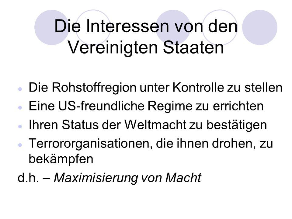 Die Interessen von den Vereinigten Staaten Die Rohstoffregion unter Kontrolle zu stellen Eine US-freundliche Regime zu errichten Ihren Status der Weltmacht zu bestätigen Terrororganisationen, die ihnen drohen, zu bekämpfen d.h.