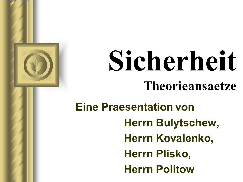 Sicherheit Theorieansaetze Eine Praesentation von Herrn Bulytschew, Herrn Kovalenko, Herrn Plisko, Herrn Politow Во время этого доклада может возникнуть дискуссия с предложениями конкретных действий.