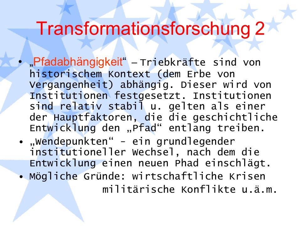 Transformationsforschung 2 Pfadabhängigkeit – Triebkräfte sind von historischem Kontext (dem Erbe von Vergangenheit) abhängig. Dieser wird von Institu