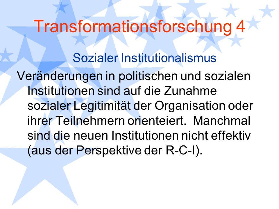 Transformationsforschung 4 Sozialer Institutionalismus Veränderungen in politischen und sozialen Institutionen sind auf die Zunahme sozialer Legitimit