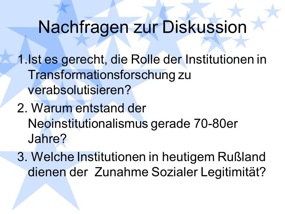 Nachfragen zur Diskussion 1.Ist es gerecht, die Rolle der Institutionen in Transformationsforschung zu verabsolutisieren? 2. Warum entstand der Neoins