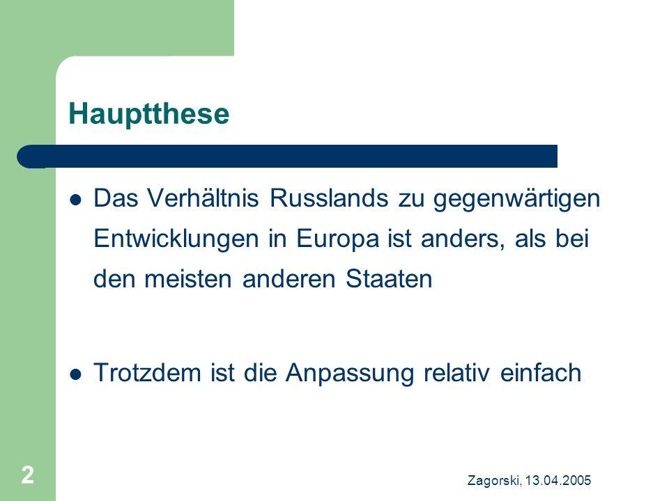 Zagorski, 13.04.2005 13 Russland – NATO (III) 2002: Deklaration von Rom Neue Qualität der Beziehungen Der neue Russland-NATO-Rat zu 20 plus Rege Konsultationen Wenig praktische Zusammenarbeit