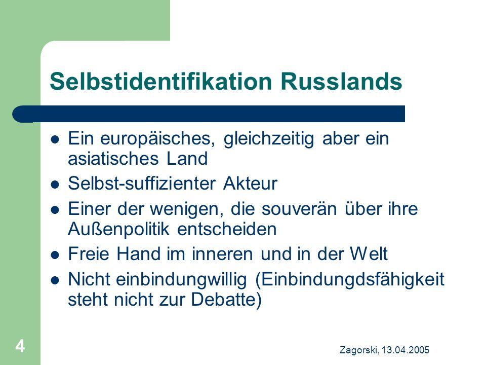 Zagorski, 13.04.2005 5 Fazit Mitgliedschaft weder in der EU, noch in der NATO steht nicht auf der Tagesordnung Wenn keine Einbindung, welche Optionen: (Selbst)Isolation oder Anbindung?