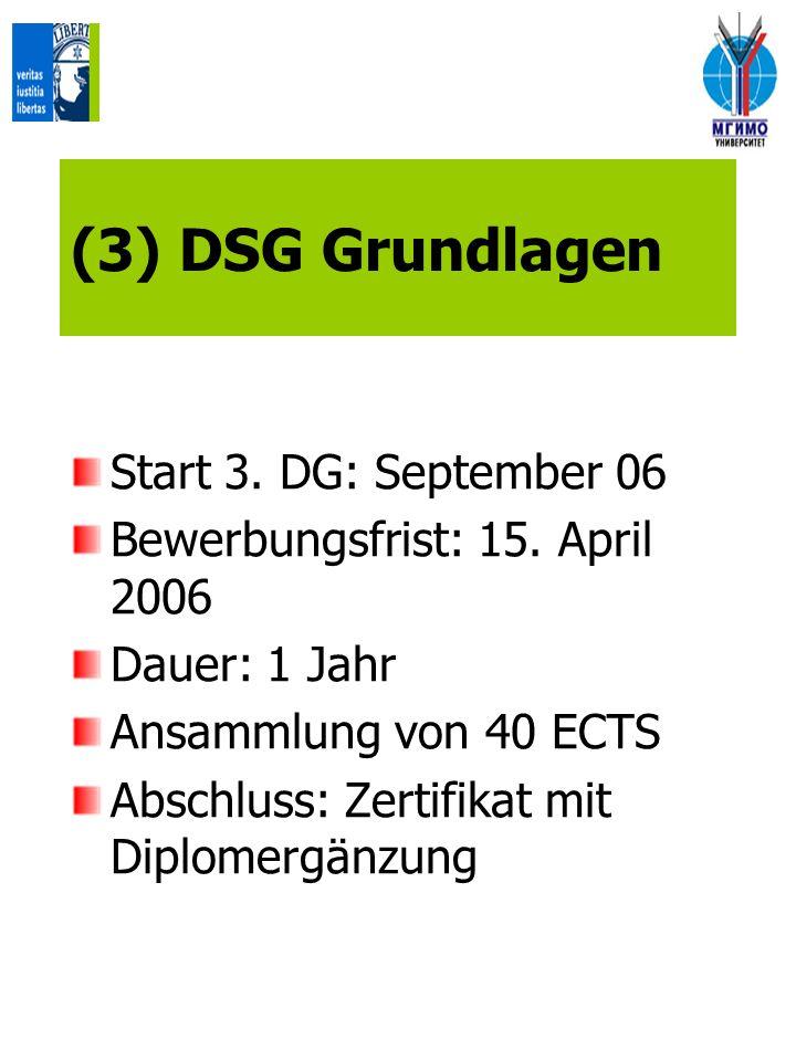 (3) DSG Grundlagen Start 3. DG: September 06 Bewerbungsfrist: 15. April 2006 Dauer: 1 Jahr Ansammlung von 40 ECTS Abschluss: Zertifikat mit Diplomergä