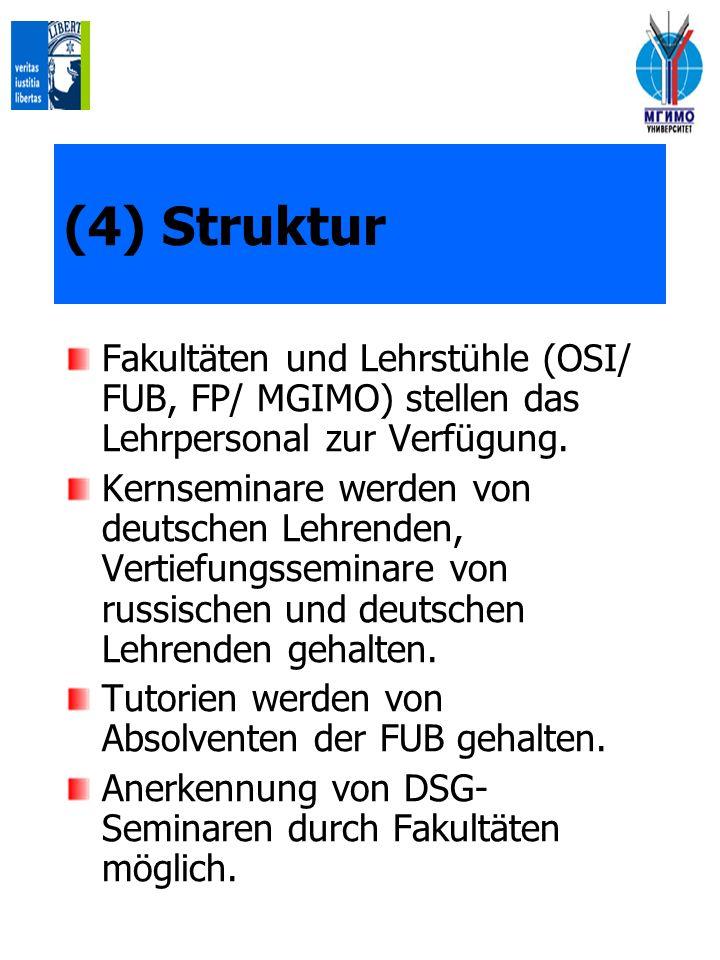 (4) Struktur Fakultäten und Lehrstühle (OSI/ FUB, FP/ MGIMO) stellen das Lehrpersonal zur Verfügung. Kernseminare werden von deutschen Lehrenden, Vert