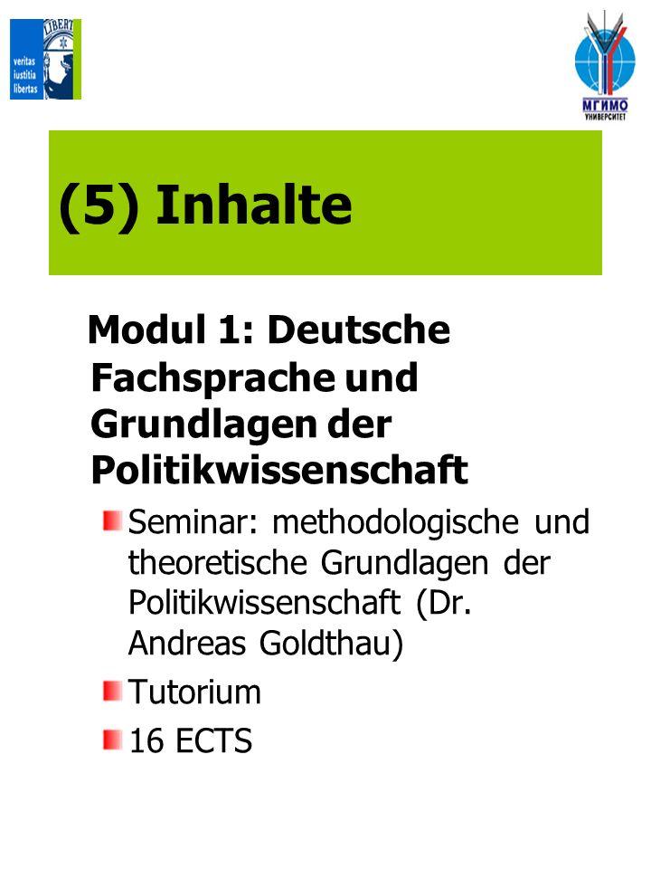 (5) Inhalte Modul 1: Deutsche Fachsprache und Grundlagen der Politikwissenschaft Seminar: methodologische und theoretische Grundlagen der Politikwissenschaft (Dr.