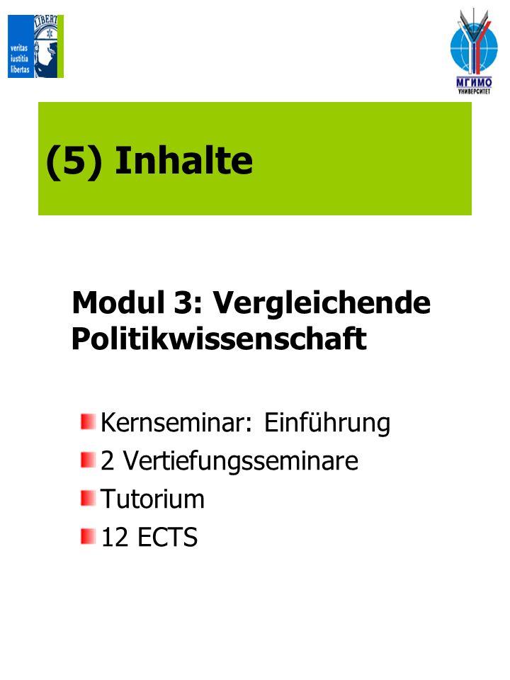 (5) Inhalte Modul 3: Vergleichende Politikwissenschaft Kernseminar: Einführung 2 Vertiefungsseminare Tutorium 12 ECTS