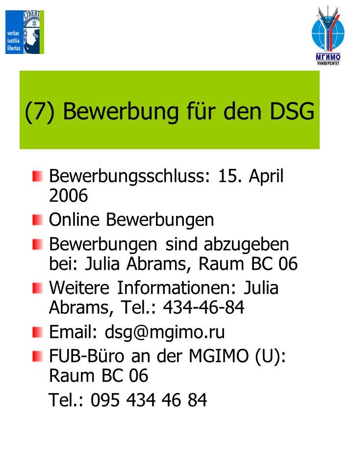 (7) Bewerbung für den DSG Bewerbungsschluss: 15. April 2006 Online Bewerbungen Bewerbungen sind abzugeben bei: Julia Abrams, Raum BC 06 Weitere Inform