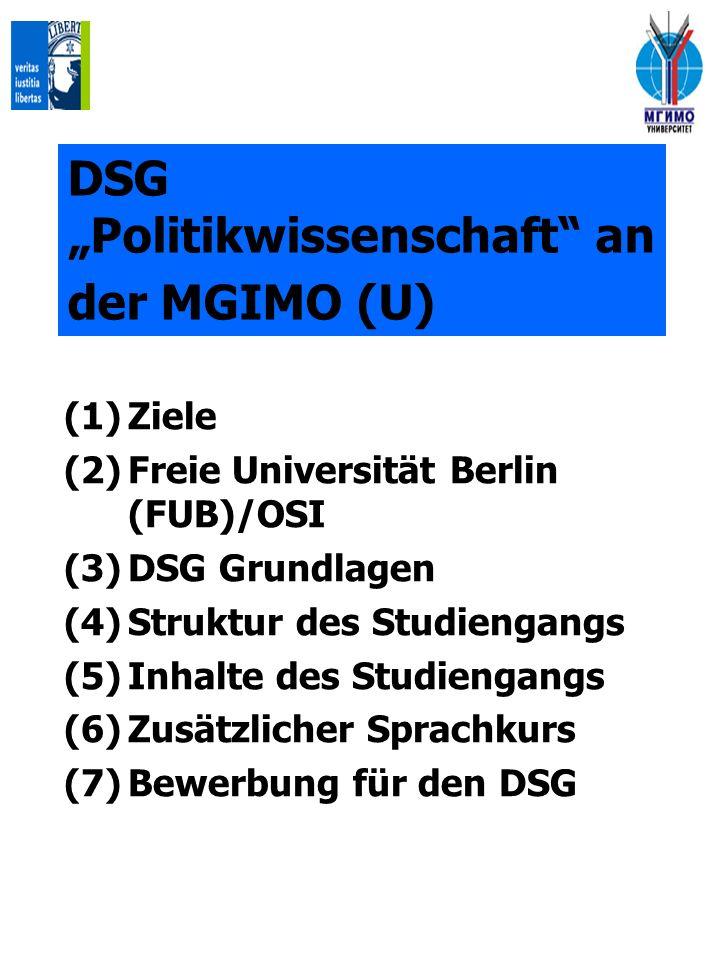 DSG Politikwissenschaft an der MGIMO (U) (1)Ziele (2)Freie Universität Berlin (FUB)/OSI (3)DSG Grundlagen (4)Struktur des Studiengangs (5)Inhalte des Studiengangs (6)Zusätzlicher Sprachkurs (7)Bewerbung für den DSG