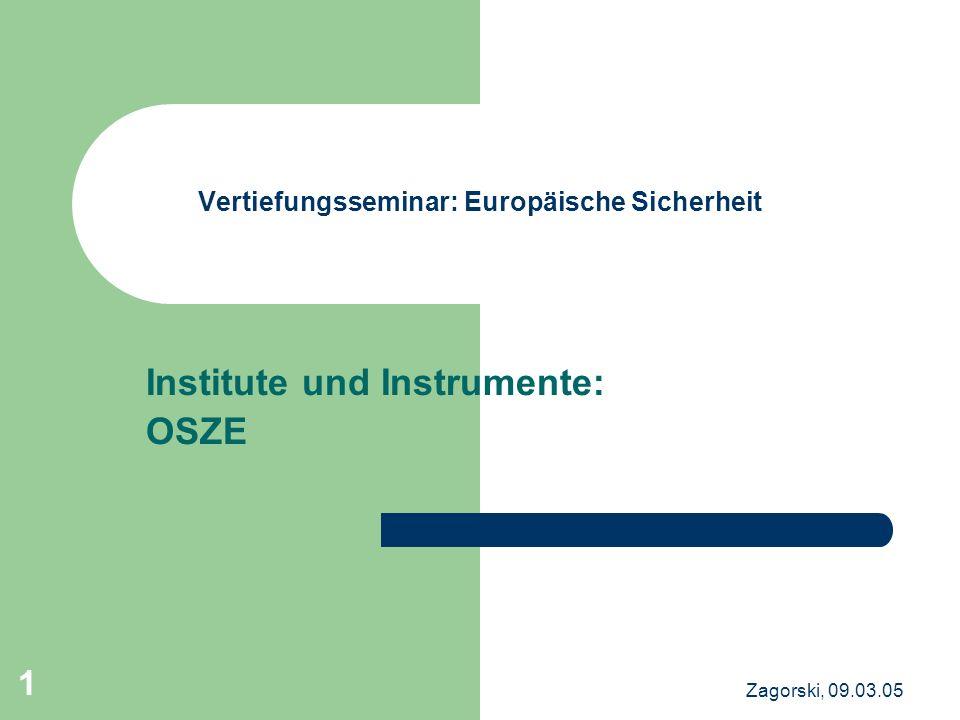 Zagorski, 09.03.05 1 Vertiefungsseminar: Europäische Sicherheit Institute und Instrumente: OSZE
