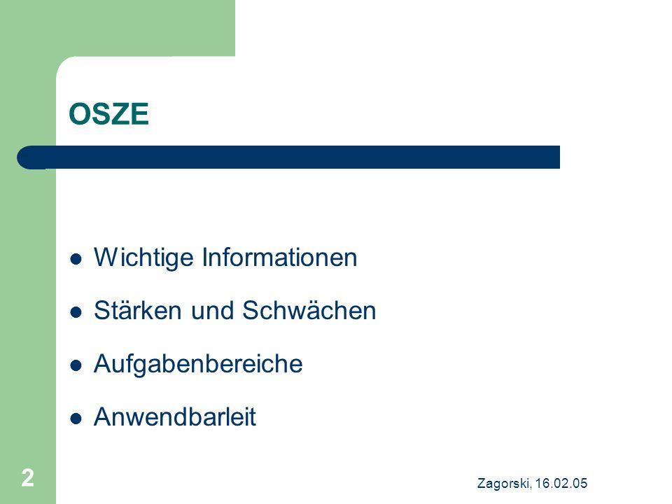 Zagorski, 16.02.05 13 Anwendbarkeit Wie relevant ist die OSZE unter den Bedingungen der Osterweiterungen.