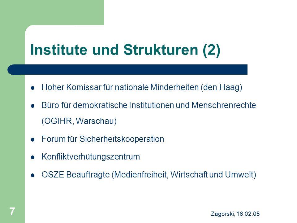Zagorski, 16.02.05 7 Institute und Strukturen (2) Hoher Komissar für nationale Minderheiten (den Haag) Büro für demokratische Institutionen und Mensch