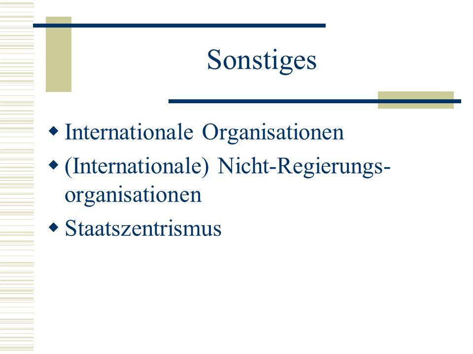 Sonstiges Internationale Organisationen (Internationale) Nicht-Regierungs- organisationen Staatszentrismus