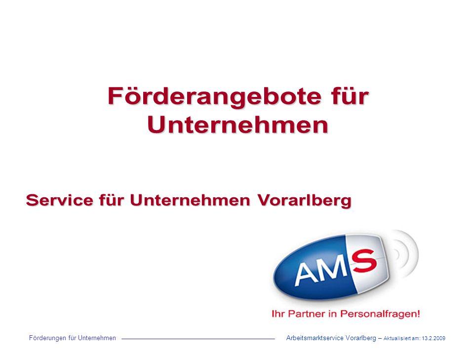 Förderangebote für Unternehmen Service für Unternehmen Vorarlberg Förderungen für Unternehmen Arbeitsmarktservice Vorarlberg – Aktualisiert am: 13.2.2009